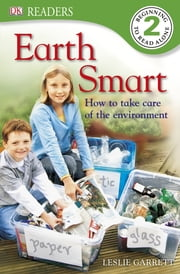 DK Readers L2: Earth Smart - How to Take Care of the Environment ebook by Leslie Garrett