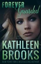 Forever Guarded - Forever Bluegrass #10 ebook by Kathleen Brooks