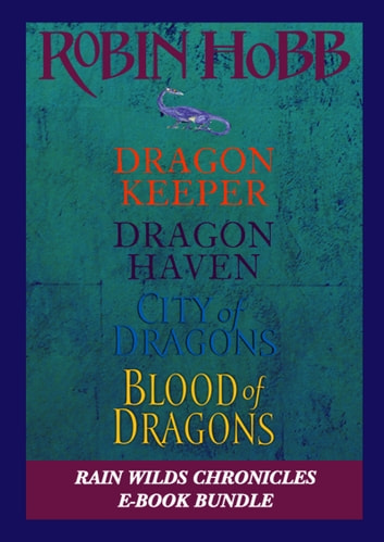 The Rain Wilds Chronicles - Dragon Keeper, Dragon Haven, City of Dragons, and Blood of Dragons ebook by Robin Hobb