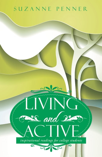 Living and Active - Inspirational Readings for College Students ebook by Suzanne Penner