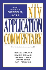 NIVAC Bundle 6: Gospels, Acts ebook by Michael J. Wilkins,David E. Garland,Darrell L. Bock,Gary M. Burge,Ajith Fernando