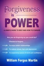 Forgiveness is Power ebook by William Fergus Martin