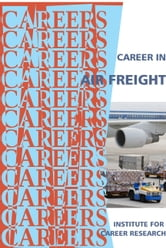 Career in Air Freight ebook by Institute For Career Research