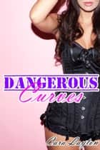 Dangerous Curves ebook by Cara Layton