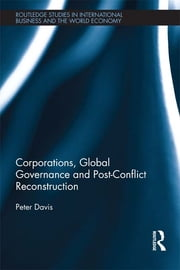 Corporations, Global Governance and Post-Conflict Reconstruction ebook by Peter Davis