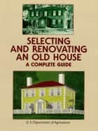 Selecting and Renovating an Old House ebook by U.S. Dept. of Agriculture