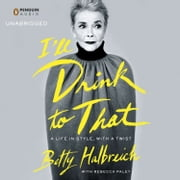 I'll Drink to That - A Life in Style, with a Twist audiobook by Betty Halbreich, Rebecca Paley