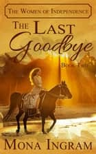 The Last Goodbye - The Women of Independence, #2 ebook by Mona Ingram