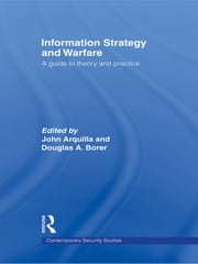 Information Strategy and Warfare - A Guide to Theory and Practice ebook by John Arquilla,Douglas A. Borer