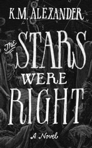 The Stars Were Right ebook by K. M. Alexander