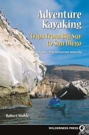 Adventure Kayaking: Big Sur to San Diego ebook by Robert Mohle