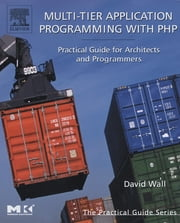 Multi-Tier Application Programming with PHP - Practical Guide for Architects and Programmers ebook by David Wall