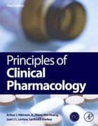 Principles of Clinical Pharmacology ebook by Arthur J. Atkinson, Jr., Shiew-Mei Huang,...
