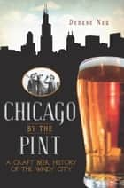 Chicago by the Pint - A Craft Beer History of the Windy City ebook by
