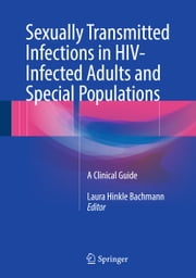 Sexually Transmitted Infections in HIV-Infected Adults and Special Populations - A Clinical Guide ebook by Laura Hinkle  Bachmann