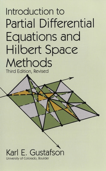 Introduction to Partial Differential Equations and Hilbert Space Methods ebook by Karl E. Gustafson