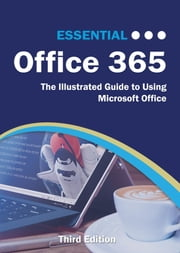 Essential Office 365 Third Edition - The Illustrated Guide to Using Microsoft Office ebook by Kevin Wilson