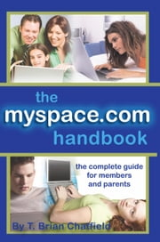 The MySpace.com Handbook: The Complete Guide for Members and Parents ebook by Chatfield, T Brian