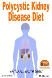 Polycystic Kidney Disease Diet ebook by M. Usman