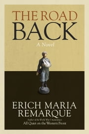 The Road Back - A Novel ebook by Erich Maria Remarque,Arthur Wesley Wheen