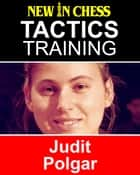 Tactics Training - Judit Polgar - How to improve your Chess with Judit Polgar and become a Chess Tactics Master ebook by Frank Erwich