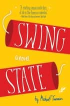 Swing State - A Novel ebook by Michael T. Fournier