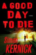 A Good Day to Die ebook by Simon Kernick