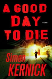 A Good Day to Die - A Novel ebook by Simon Kernick