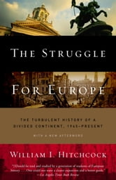 The Struggle for Europe - The Turbulent History of a Divided Continent 1945 to the Present ebook by William I. Hitchcock