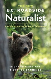 The New BC Roadside Naturalist - A Guide to Nature along B.C. Highways ebook by Sydney Cannings