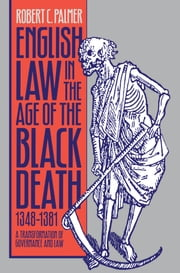 English Law in the Age of the Black Death, 1348-1381 - A Transformation of Governance and Law ebook by Robert C. Palmer
