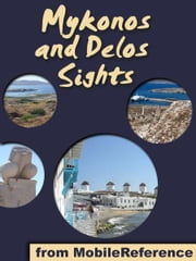 Mykonos Sights: a travel guide to the top 30 attractions and beaches in Mykonos and Delos, Greece (Mobi Sights) ebook by MobileReference