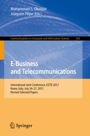 E-Business and Telecommunications - International Joint Conference, ICETE 2012, Rome, Italy, July 24--27, 2012, Revised Selected Papers ebook by Mohammad S. Obaidat,Joaquim Filipe