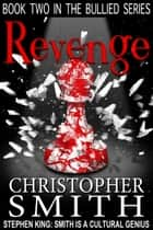 Revenge - The Bullied Series, #2 ebook by Christopher Smith