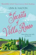 The Secrets of Villa Rosso: Escape to Italy for a summer romance to remember ebook by Linn B. Halton