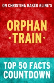 Orphan Train - Top 50 Facts Countdown ebook by TOP 50 FACTS