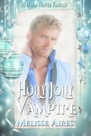 Holly Jolly Vampire - A Warm Winter Fantasy, #3 ebook by Melisse Aires