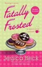 Fatally Frosted - A Donut Shop Mystery ebook by Jessica Beck