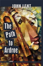 The Path to Ardroe ebook by John Lent