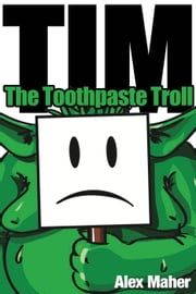 Tim, the toothpaste troll ebook by A L Maher