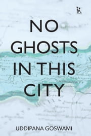 No Ghosts in This City ebook by Uddipana Goswami