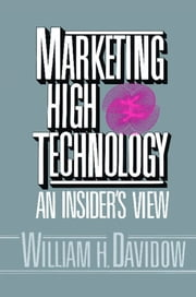 Marketing High Technology ebook by William H. Davidow