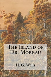 The Island of Dr. Moreau ebook by H. G. Wells