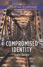Compromised Identity - Faith in the Face of Crime ebook by Jodie Bailey
