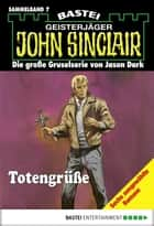 John Sinclair - Sammelband 7 - Totengrüße ebook by Jason Dark