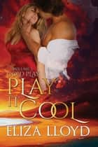 Play It Cool - Cold Play, #3 ebook by Eliza Lloyd