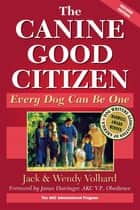 The Canine Good Citizen - Every Dog Can Be One ebook by Jack Volhard, Wendy Volhard