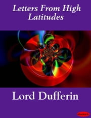 Letters From High Latitudes ebook by Lord Dufferin