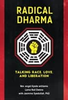 Radical Dharma - Talking Race, Love, and Liberation ebook by Lama Rod Owens, Jasmine Syedullah, Ph.D.,...