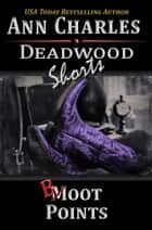 Boot Points - A Short Story from the Deadwood Humorous Mystery Series ebook by Ann Charles